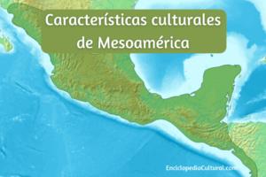 Características culturales de Mesoamérica